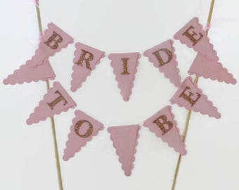 Bride To Be Cake Bunting Topper - Pink & Rose Gold - Bridal Shower, Hen Party
