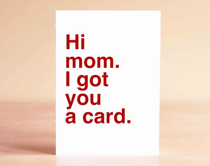 Funny Mother's Day Card - Mom Birthday Card - Happy Mother's Day Card - Hi mom. I got you a card.