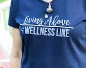 Living Above the Wellness Line T-shirt