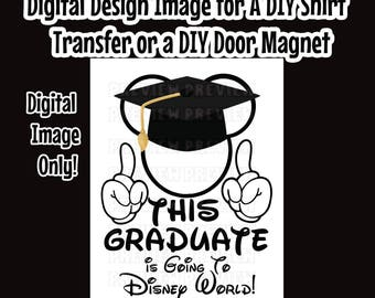 Printable Graduate Going to Disney Shirt Transfer Graduate Shirt Iron On DIY Disney shirts