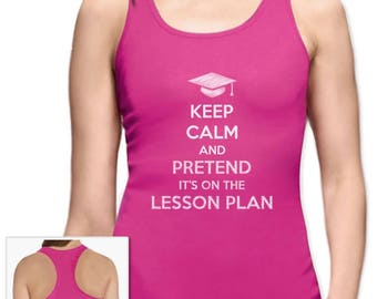 Keep Calm Pretend It's On The Lesson Plan - Gift For Teacher Racerback Tank Top
