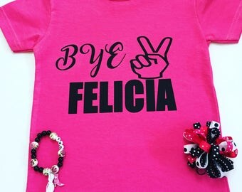 Bye Felicia Shirts, Bye Felicia Tee Shirts, Funny Tee Shirts, Trendy Kids Shirts,  Funny Graphic Tee Shirts, Funny Shirts For Kids