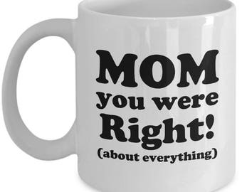 Mom You Were Right! Mother's Day Gift Birthday Coffee Cup Mug Mother