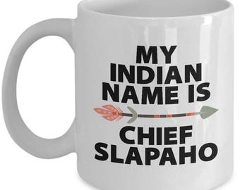 Indian Name Chief Slapaho Funny Gift Mug Coffee Cup Sarcastic Gag Joke