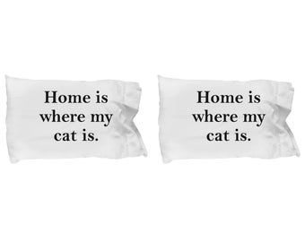 Home is Where My Cat Is Pillow Case(s) SET OF TWO Gift for Animal Lover Funny Rescue Kitten Pets