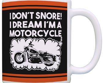 Gift for Dad  I Don't Snore! I Dream I'm a Motorcycle Mug - M11-1374