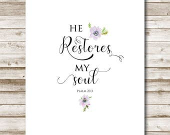 Psalm 23:3 Printable Inspirational Bible Art 4x6 5x7 8x10 11x14 16x20 He Restores My Soul Floral Decor Calligraphy Photography Prop