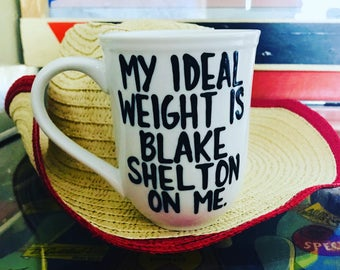 Country Music Mug- I love Country Music- My Ideal Weight is Blake Shelton on me- stocking stuffer- funny mug- coffee mug- Gifts for CMT fans