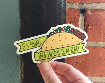 Vinyl Sticker. Taco. It's Always Taco Tuesday In My Heart.