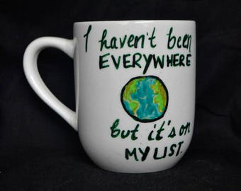 I Haven't Been Everywhere But It's On My List, Mug