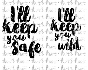 I'll Keep You Safe and Wild SVG