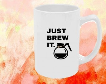 Just Brew It-- Funny Coffee Mug- Funny Coffee Cup- Coffee Lover Gift- Large Coffee Cup- Hilarious Gift- Sport Lover Gift