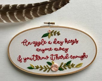 Hand Embroidery. Funny Quote. An Apple a Day. Embroidery. Embroidery Hoop. Hoop Art. Home Decor. Wall Art. Gift.