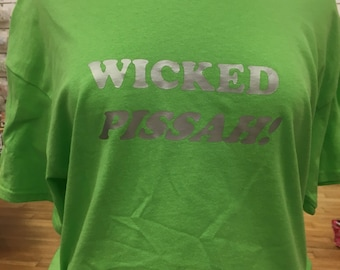 Wicked Pissah! tshirt you choose color and size