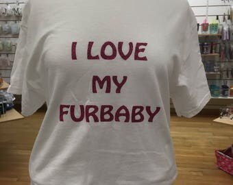 I Love My Furbaby tshirt you choose color and size