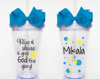 Rise and Shine and Give God the Glory- Acrylic Tumbler Personalized Cup