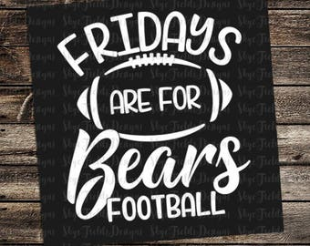 Fridays are for Bears Football (other teams avail upon request) SVG, JPG, PNG, Studio.3 File for Silhouette, Cameo, Cricut