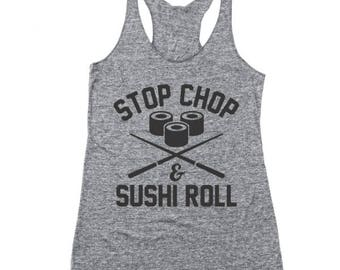 Stop Chop Sushi Roll Funny Humor Foodie Chef Racer Back Tri-Blend Tank Top DT1384