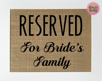 Reserved For Bride's Family - BURLAP SIGN 5x7 8x10 - Rustic Vintage/Wedding Decor/Love House Sign
