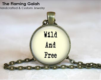 WILD and FREE Pendant • Be Free Quote • Freedom • Love Life • Leave Her Wild • Gift Under 20 • Made in Australia (P1564)