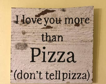 I love you more than pizza barnwood sign