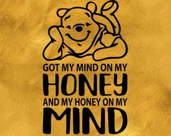 Pooh Svg Got My Mind On My Honey and My Honey on My Mind Pooh Bear Shirt Svg Png Dxf Design Iron On Heat Transfer Silhouette Cameo Cricut
