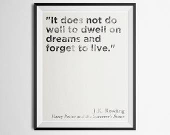 """Minimalist Literary Quote Poster J.K Rowling """"It does not do well to dwell on dreams and forget to live."""" Print"""