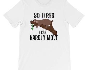 Sloth Tshirt - So Tired I Can Hardly Move Unisex Shirt Fun Gift Ideas