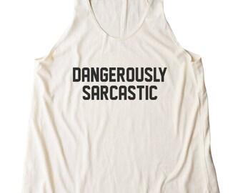 Dangerously Sarcastic Shirt Fashion Funny Top Humor Women Top Girl Grunge Cute Gifts Teenager Shirt Racerback Tank Top Shirt Gifts Lady Tees