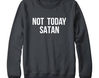 Not Today Satan Tshirt Funny Slogan Fashion Tshirt Graphic Shirt Tumblr Tshirt Gifts Teen Sweatshirt Oversized Women Sweatshirt Men Sweater