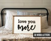 READY TO SHIP - Love You More - Above the Bed Sign - Wood Sign -  Rustic Signs - Farmhouse Decor - Wedding Gift - Wedding Sign - Love