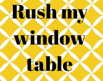 SUMMER SALE RUSH my Window Table option - please add to have your window table on a rush