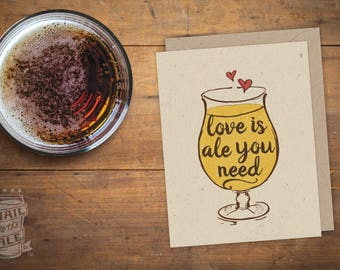 Love is Ale You Need Beer Card, Celebration, Craft Beer, Greeting Card, IPA, Beer Saying, Anniversary, Card for Man, Valentine's Day