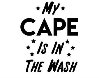 My cape is in the wash svg, Superhero svg, Superhero Wash, Girls, Boys, quote svg, silhouette files, circut files, svg, dxf, eps, png.