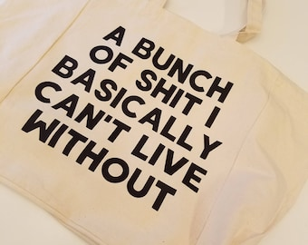 A Bunch of Shit I Basically Can't Live Without Cotton Tote Bag, Adult Language Tote, Custom Bag, Graphic Print Tote, Reusable Market Tote