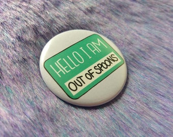 Invisible illness badge, out of spoons, chronic illness pin, hello I am pin, spoon badge, self care, chronic illness gift, spoonie button