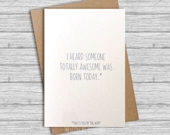 Funny birthday card, I heard someone totally awesome was born today birthday card, birthday card for him, birthday card for her