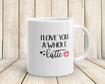 I Love You A Whole Latte Ceramic Coffee Mug