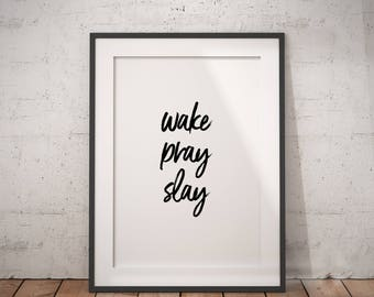 Encouragement Gift Wake, Pray, Slay Print | Happiness Quotation, Happy Quote, Immediate Download, Printable Poster, Inspiring Saying
