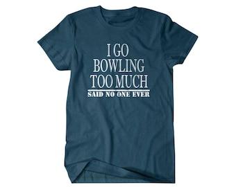 Bowler gift, Bowling shirt, I go Bowling too much, Bowler dad, Hilarious shirts for him