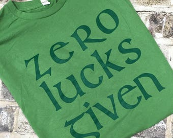 CLEARANCE  2XLARGE - Zero Lucks Given, Patrick's Day Shirt, St. Patty's Day Tee,Irish Shirt, Drinking,Shamrock,Irish,Party Shirt