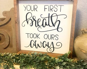 Your first breath took ours away sign, nursery sign, new mom gift, nursery decor, shower gift, gifts for adult kids, new baby gift