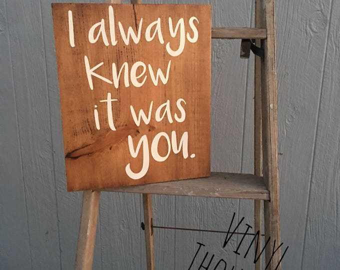 I always knew it was you * Wedding Sign * Rustic Wedding Decor * Rustic Wedding * Shabby Chic Wedding Sign * Wood Wedding Sign *