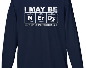 I May Be Nerdy But Only Periodically Mens Long Sleeve T-shirt - Nerdy Geek Science Funny Humor Joke Pun Parody Word Play - DT-00926