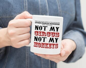 Not My Circus, Not My Monkeys, Coffee Mug, Not My Circus Coffee Mug, Not My Monkeys Coffee Mug, Funny Coffee Mug, Humorous Mug, MD378