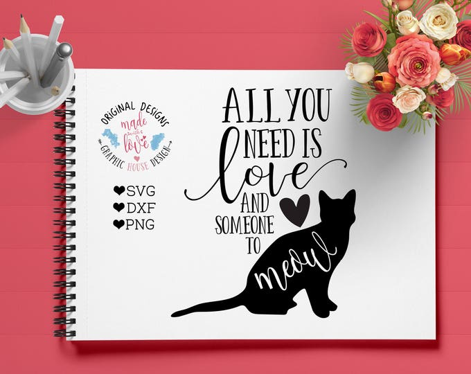 cat svg, pets svg, animals svg, meow svg, all you need is love and someone to meow svg cutting file, iron on, commercial, silhouette, cricut
