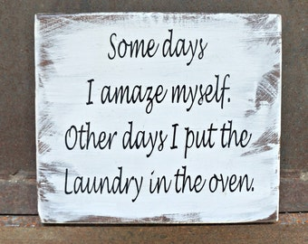 Some days I amaze myself. Other days I put laundry in the oven | Wood Signs | Home Decor | Laundry Room Decor | Funny Quote | Laundry Sign