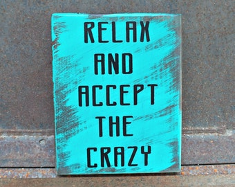 Relax And Accept The Crazy | Wood Signs | Home Decor | Relax | Crazy | Funny Quote | Parenting Sign | Accept the Crazy Sign | Wood Decor