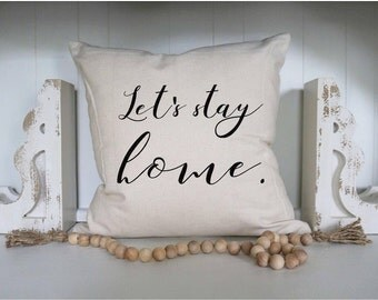 Let's Stay Home Pillow Cover - Housewarming Gift - New Home - Accent Pillow - Cozy Decor - Decorative Pillow Cover