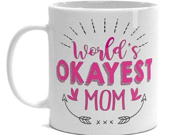 Funny Mom Mug - World's Okayest Mom - Coffee Mug For Women
